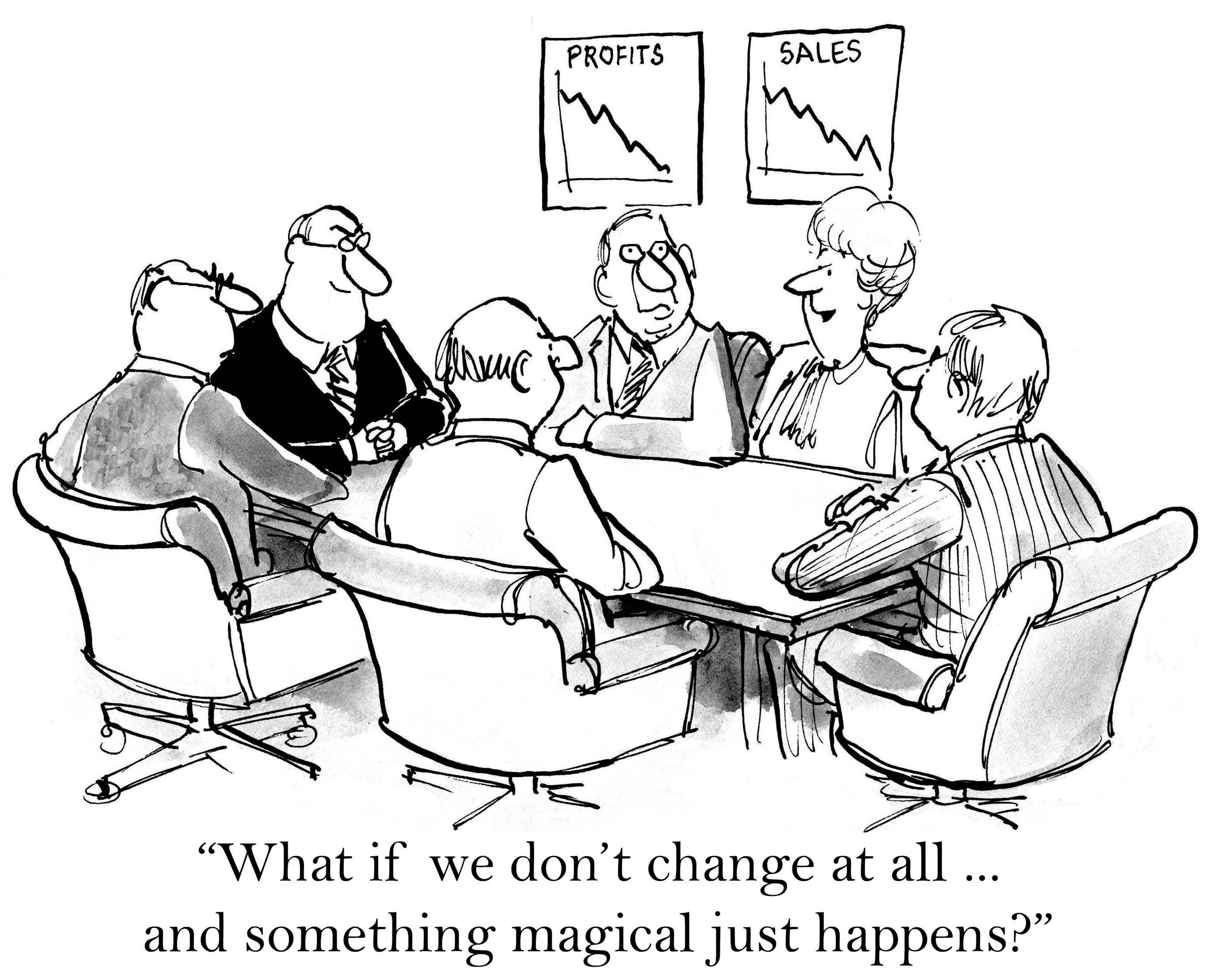 business-meeting-insanity-what-if-we-dont-change-and-something-magical-happens-cartoon