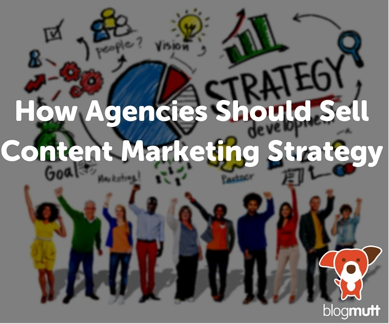 How-Agencies-Should-Sell-Content-Marketing-Strategy