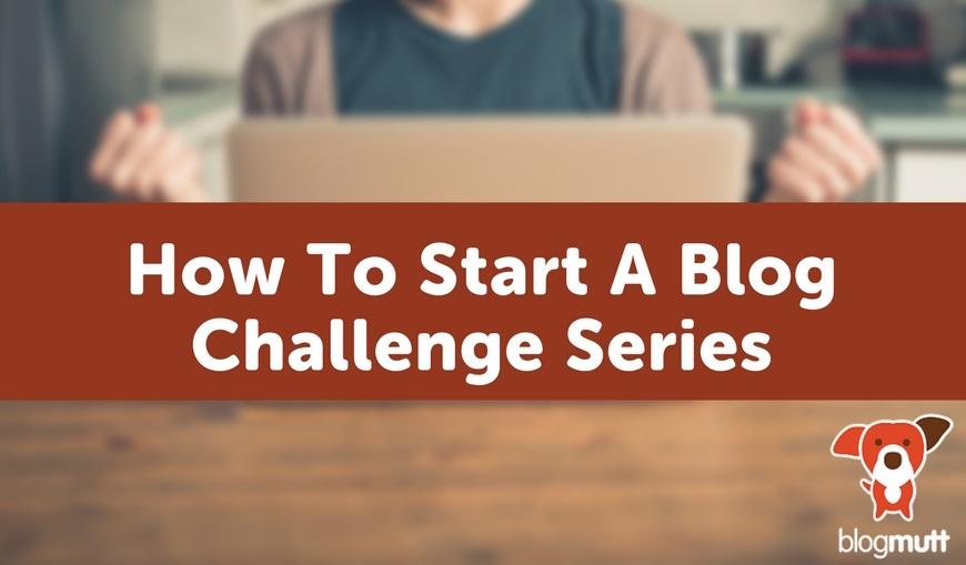 how-to-start-a-blog-challenge-blogmutt.jpg