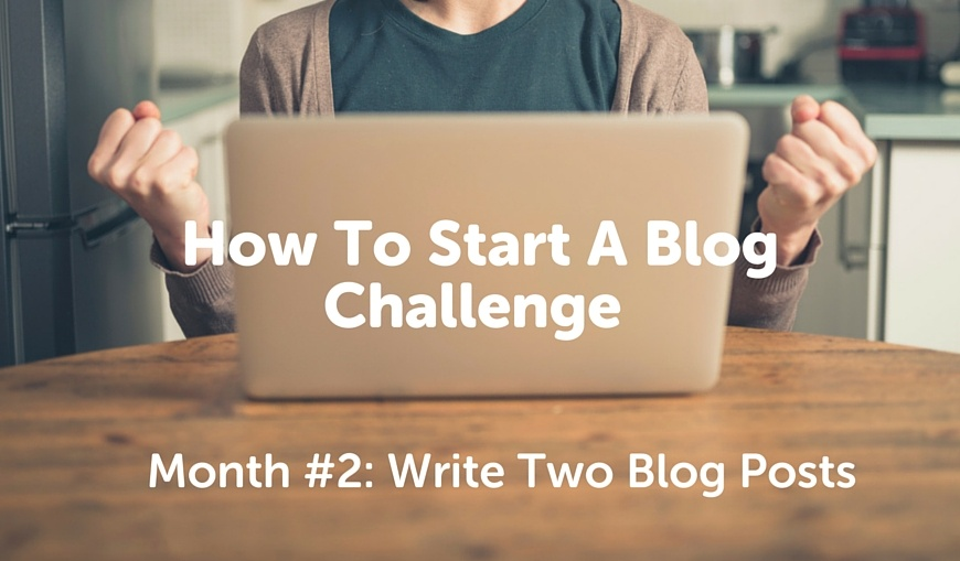 how-to-start-a-blog-challenge-month-2-write-two-blog-posts
