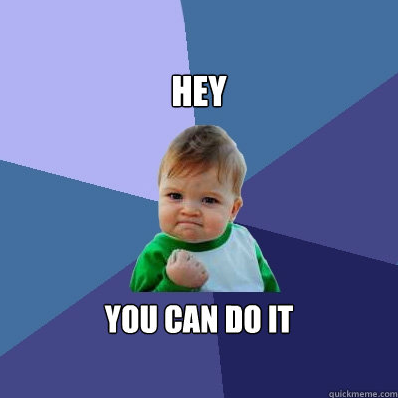 success-kid-hey-you-can-do-it